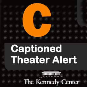 Sign-Interpreted and Captioned Kennedy Center Theater Alert