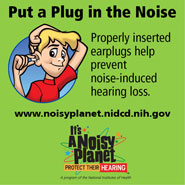 It's a Noisy Planet. Protect Their Hearing.