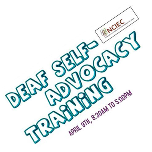 NCIEC – Deaf Self-Advocacy Training ~ Saturday, April 9